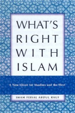 What's Right With Islam: A New Vision For Muslims And The West by Imam Feisal Abdul Rauf