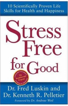 Stress Free For Good by Frederic Luskin