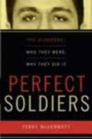Perfect Soldiers: The Hijackers: Who They Were, Why They Did It by Terry McDermott