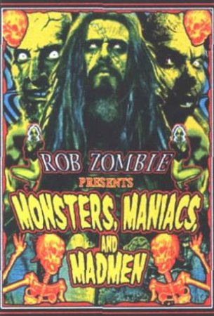 Rob Zombie Presents: Monsters, Maniacs, And Madmen by Rob Zombie