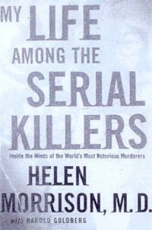 My Life Among The Serial Killers: Inside The Minds Of The World's Most Notorious Murderers - Cassette by Helen Morrison