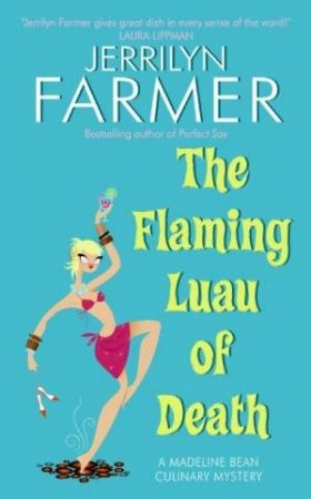 The Flaming Luau Of Death: A Madeline Bean Culinary Mystery by Jerrilyn Farmer