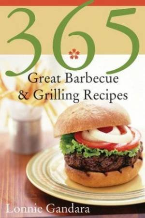 365 Great Barbecue & Grilling Recipes by Gandara  Lonnie