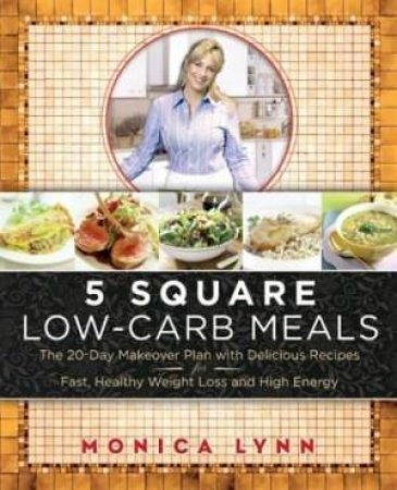 5 Square Low Carb Meals by Monica Lynn