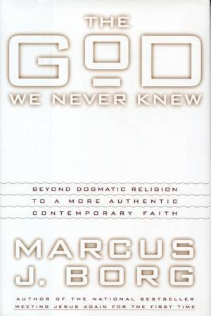 The God We Never Knew by Marcus J Borg