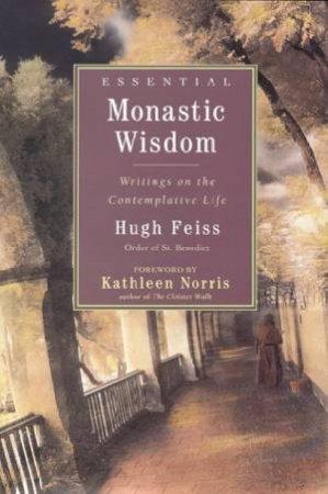 Essential Monastic Wisdom by Hugh Feiss