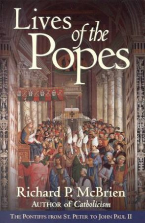 Lives Of The Popes by Richard P McBrien