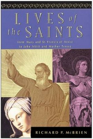 Lives Of The Saints by Richard P McBrien