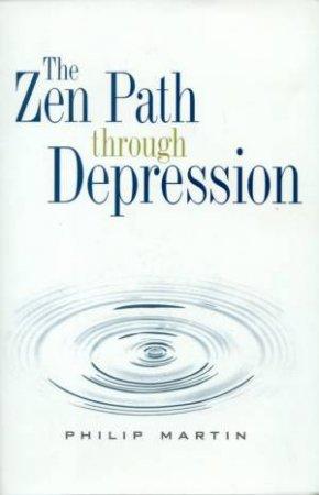 The Zen Path Through Depression by Philip Martin