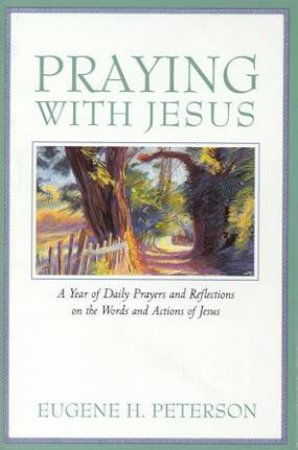 Praying With Jesus by Eugene Peterson