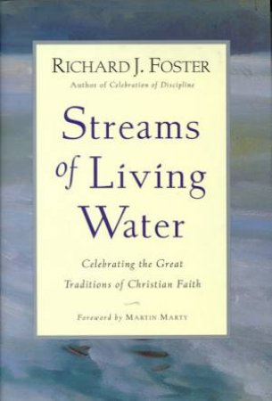 Streams Of Living Water by Richard J Foster