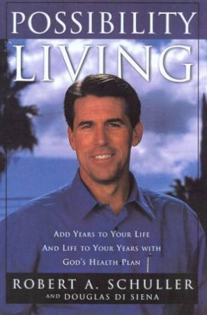Possibility Living by Robert A Schuller & Douglas Di Siena
