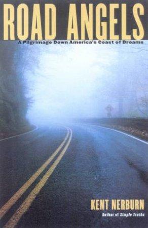 Road Angels: A Pilgrimage Down America's Coast Of Dreams by Kent Nerburn