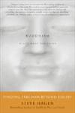 Buddhism Is Not What You Think: Finding Freedom Beyond Beliefs by Steve Hagen