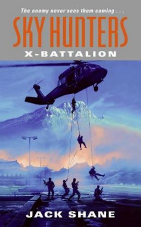 Sky Hunters:  X-Battalion by Jack Shane