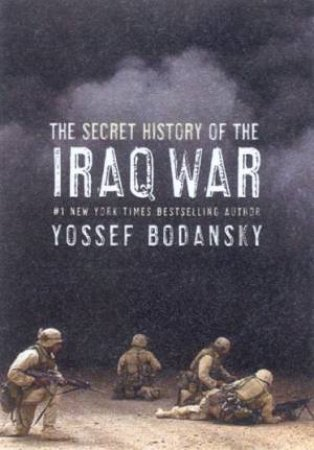 The Secret History Of The Iraq War by Yossef Bodansky