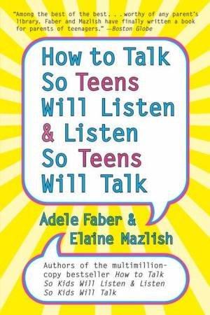 How To Talk So Teens Will Listen & Listen So Teens Will Talk by Adele Faber & Elaine Mazlish