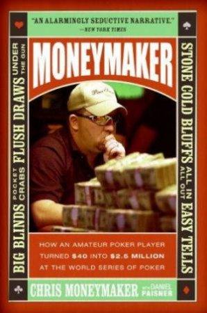 Moneymaker: How An Amateur Poker by Chris Moneymaker