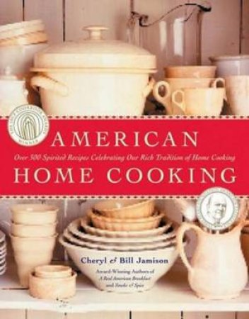 American Home Cooking by Bill Jamison & Cheryl Alters Jamison