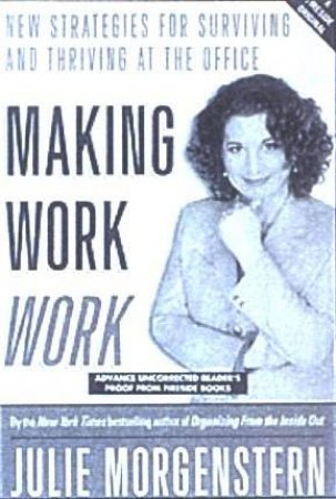 Making Work Work: New Strategies For Surviving And Thriving At The Office - CD by Julie Morgenstern