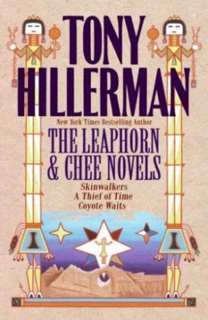 The Leaphorn & Chee Novels: Skinwalkers / A Thief Of Time / Coyote Waits by Tony Hillerman