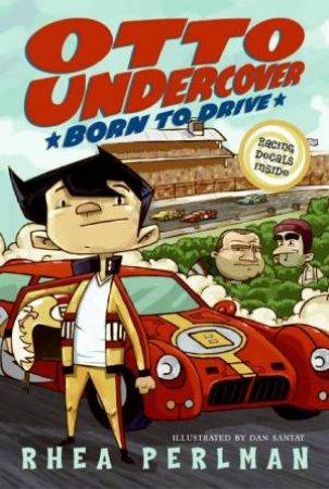 Otto Undercover #1: Born to Drive by Rhea Perlman