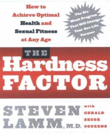 The Hardness Factor: How To Achieve Optimum Health And Sexual Fitness At Any Age by Steven Lamm & Gerald Secor Couzens