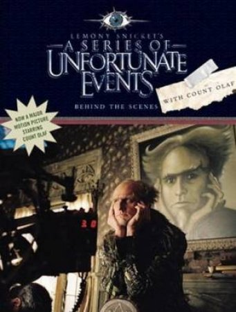 A Series Of Unfortunate Events: Behind The Scenes With Count Olaf by Lemony Snicket