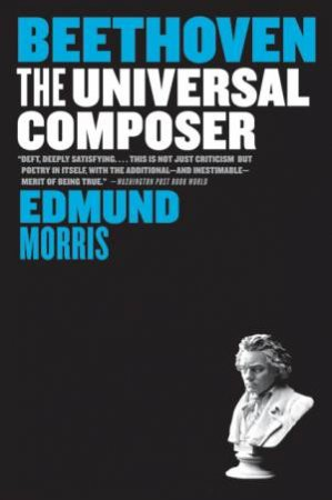 Beethoven: The Universal Composer by Edmund Morris