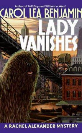 A Rachel Alexander Mystery: Lady Vanishes by Carol Lea Benjamin