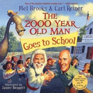 The 2000 Year Old Man Goes To School by Mel Brooks & James Bennett