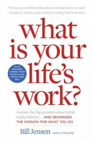 What Is Your Lifes Work? by Bill Jensen