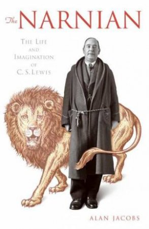 The Narnian: The Life And Imagination Of C S Lewis by Alan Jacobs