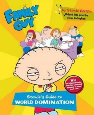 Family Guy: Stewie's Guide To World Domination by Steve Callaghan