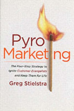 Pyromarketing by Greg Stielstra