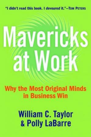 Mavericks At Work by William Taylor & Polly Labarre