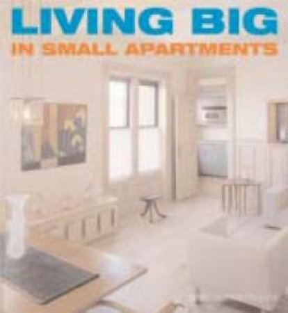 Living Big In Small Apartments by James Grayson Trulove