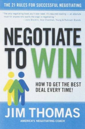 Negotiate To Win: The 21 Rules For Successful Negotiating by Jim Thomas