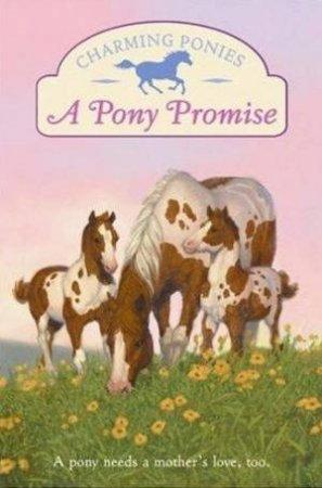 Charming Ponies: A Pony Promise by Lois K Szymanski