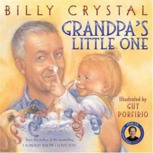 Grandpa's Little One by Billy Crystal