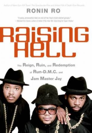 Raising Hell: The Reign, Ruin, And Redemption Of Run DMC And Jam Master Jay by Ronin Ro