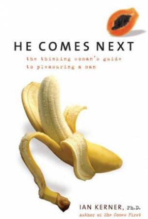 He Comes Next: The Thinking Woman's Guide To Pleasuring A Man by Ian Kerner