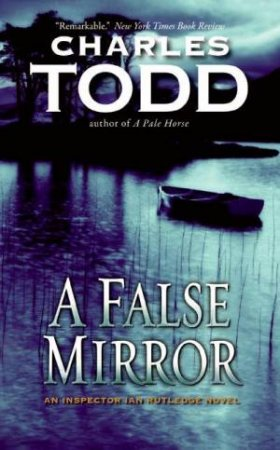 An Inspector Ian Rutledge Mystery: A False Mirror by Charles Todd