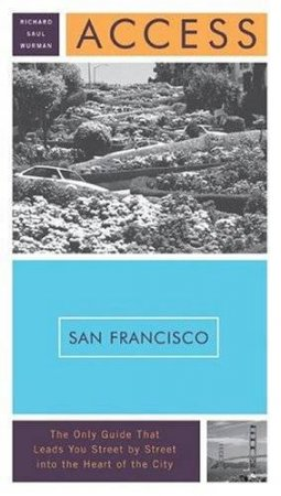 Access: San Francisco - 11 Ed by Richard Saul Wurman