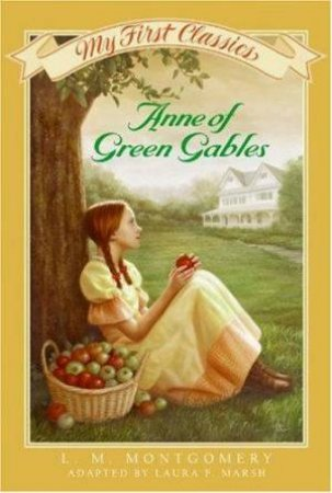 My First Classics: Anne Of Green Gables by L M Montgomery