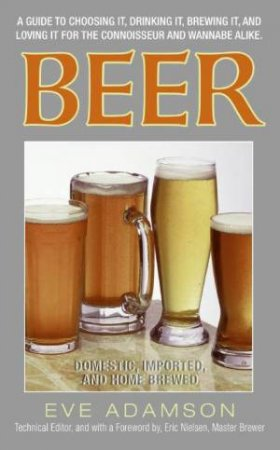 Beer: Domestic Imported and Home Brewed by Eve Adamson