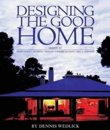Designing The Good Home by Dennis Wedlick