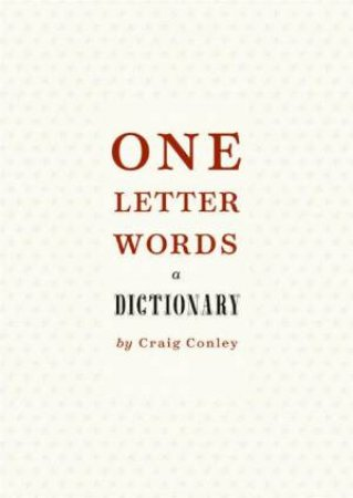 One Letter Words:  A Dictionary by Craig Conley