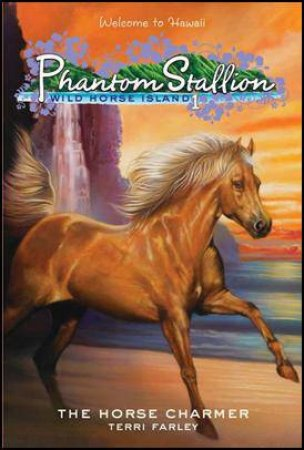 Phantom Stallion, Wild Horse Island 1:The Horse Charmer by Terri Farley