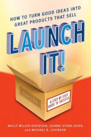 Launch It: How To Turn Good Ideas Into Great Products That Sell by Miller-Davidson M Stone-Geier